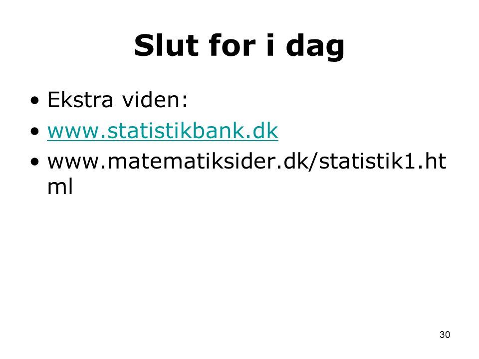 Slut for i dag Ekstra viden: www.statistikbank.dk