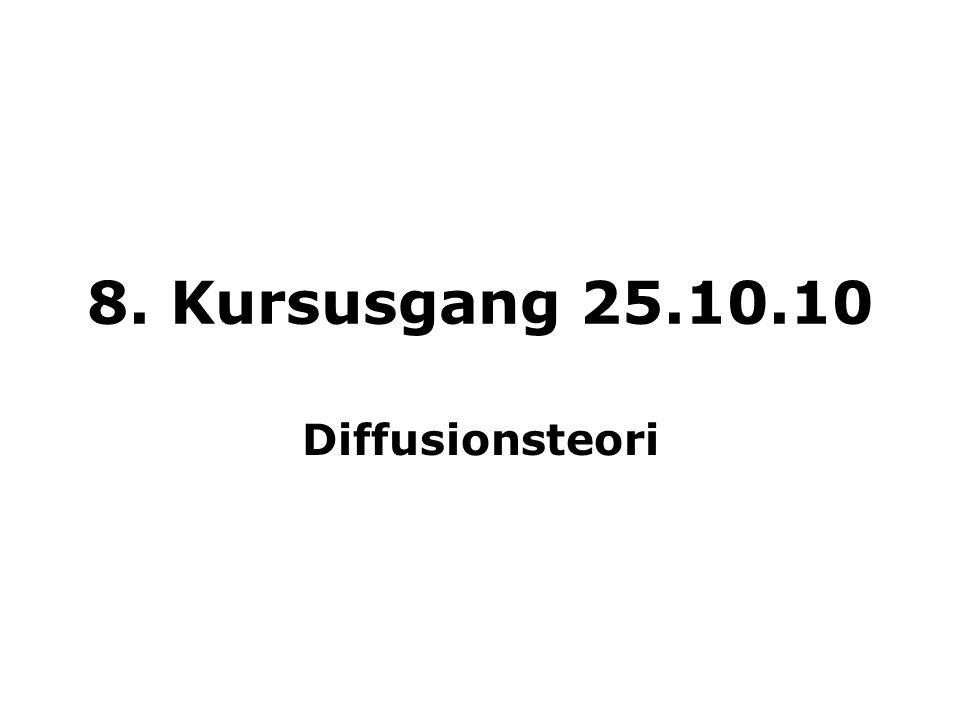 8. Kursusgang 25.10.10 Diffusionsteori