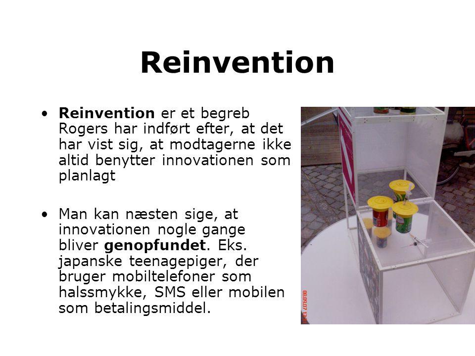 Reinvention Reinvention er et begreb Rogers har indført efter, at det har vist sig, at modtagerne ikke altid benytter innovationen som planlagt.