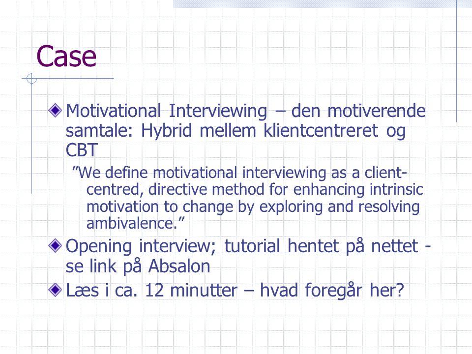 Case Motivational Interviewing – den motiverende samtale: Hybrid mellem klientcentreret og CBT.