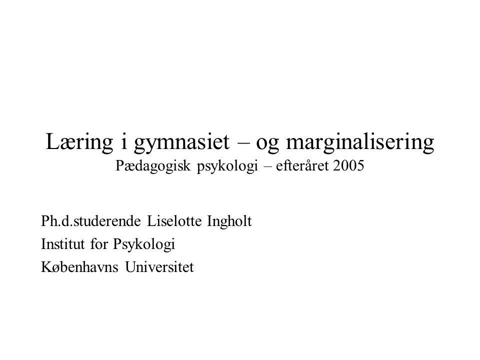 Læring i gymnasiet – og marginalisering Pædagogisk psykologi – efteråret 2005
