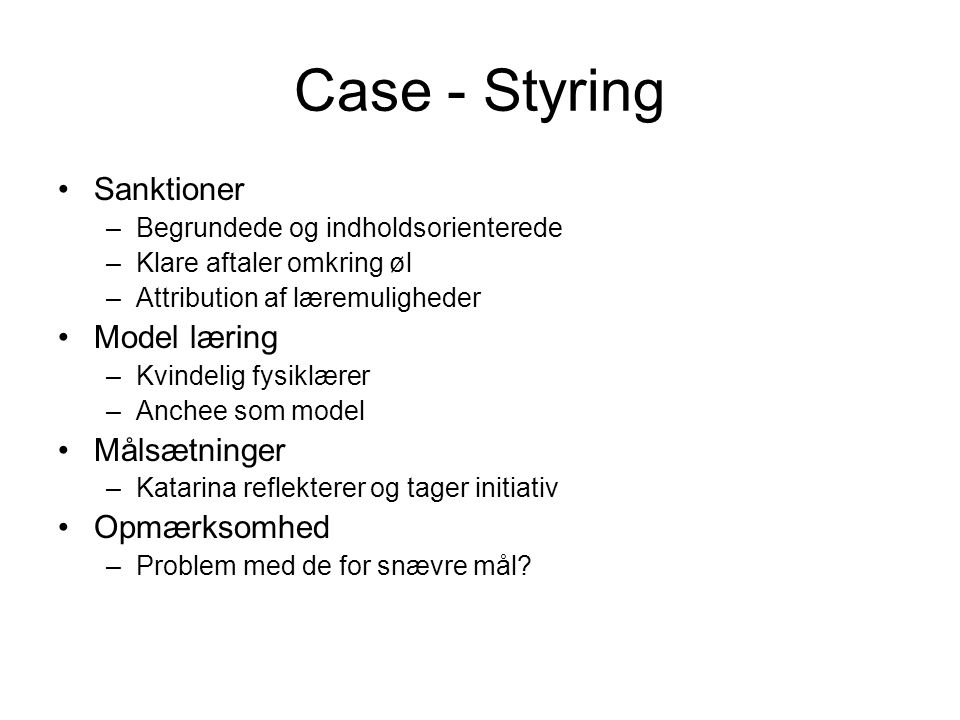 Case - Styring Sanktioner Model læring Målsætninger Opmærksomhed