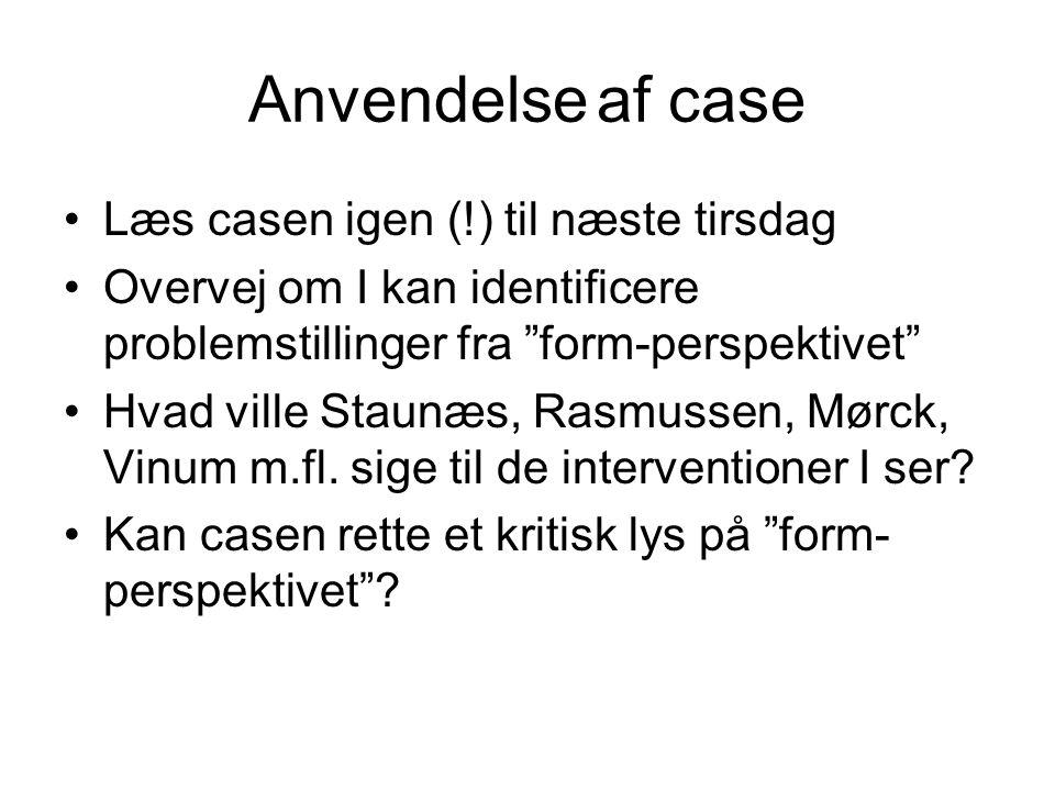 Anvendelse af case Læs casen igen (!) til næste tirsdag