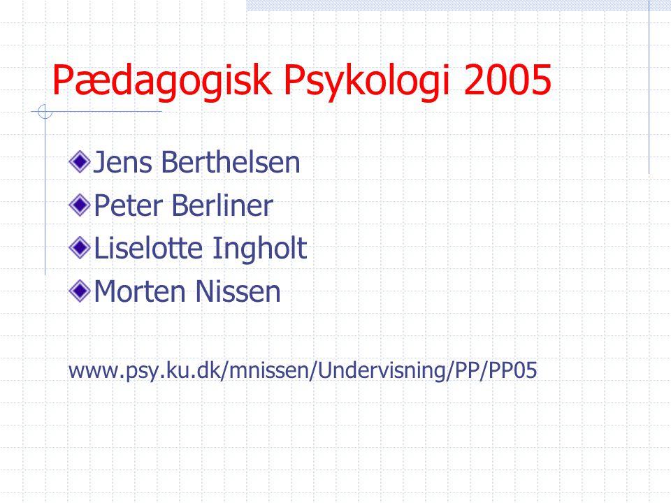 Pædagogisk Psykologi 2005 Jens Berthelsen Peter Berliner