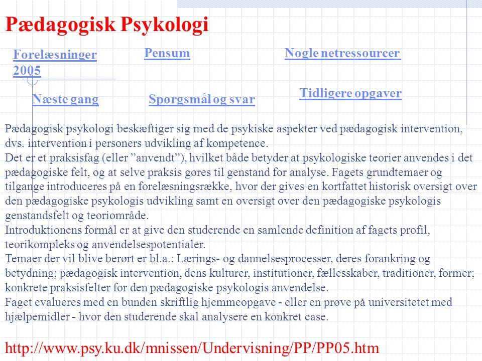 Pædagogisk Psykologi Pædagogisk Psykologi Forelæsninger 2005