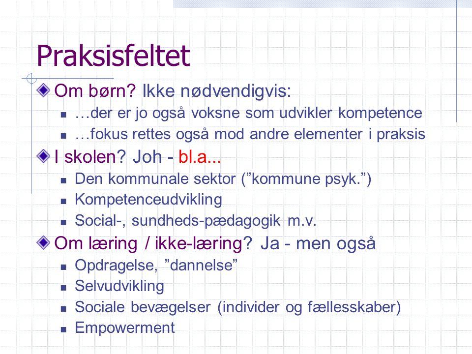 Praksisfeltet Om børn Ikke nødvendigvis: I skolen Joh - bl.a...