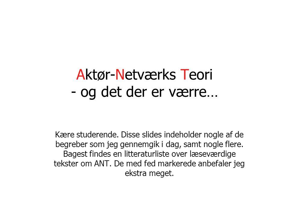 Aktør-Netværks Teori - og det der er værre…