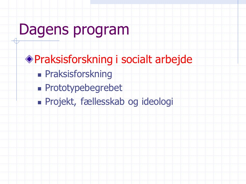Dagens program Praksisforskning i socialt arbejde Praksisforskning