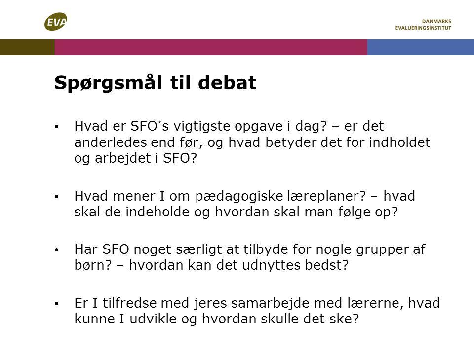 Spørgsmål til debat Hvad er SFO´s vigtigste opgave i dag – er det anderledes end før, og hvad betyder det for indholdet og arbejdet i SFO