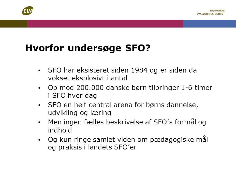 Hvorfor undersøge SFO SFO har eksisteret siden 1984 og er siden da vokset eksplosivt i antal.