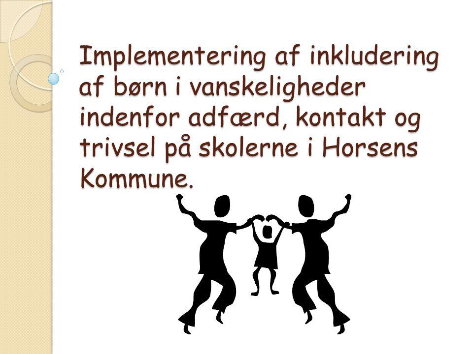 Implementering af inkludering af børn i vanskeligheder indenfor adfærd, kontakt og trivsel på skolerne i Horsens Kommune.