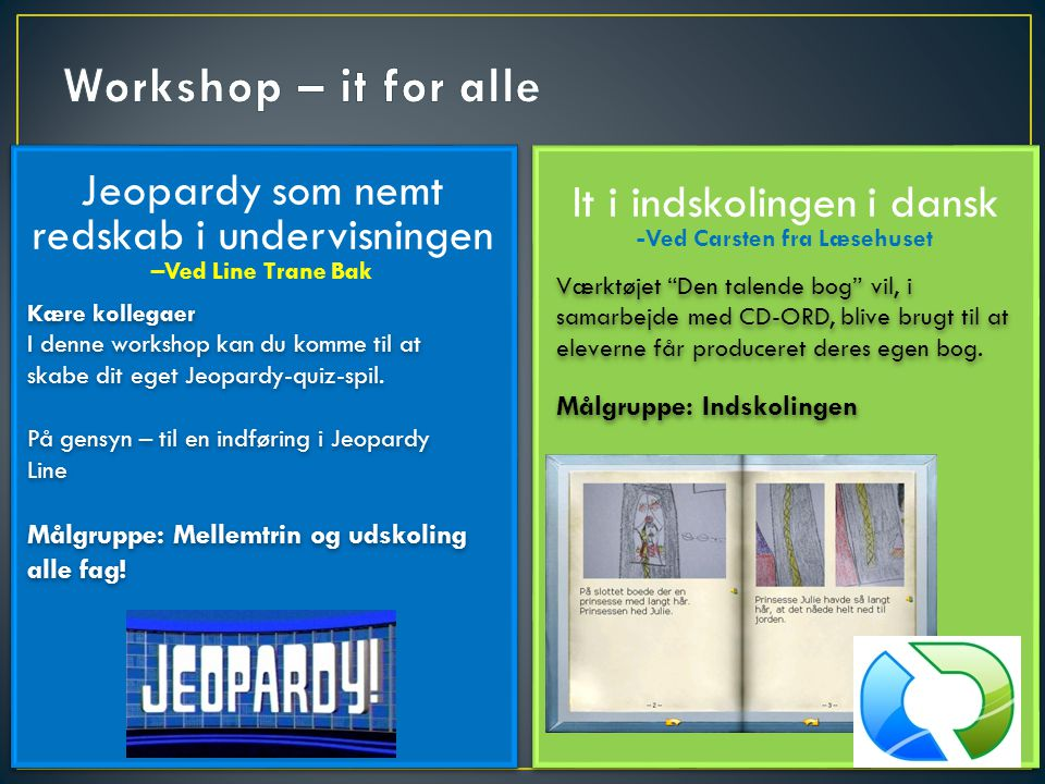 Workshop – it for alle Jeopardy som nemt redskab i undervisningen –Ved Line Trane Bak. It i indskolingen i dansk -Ved Carsten fra Læsehuset.