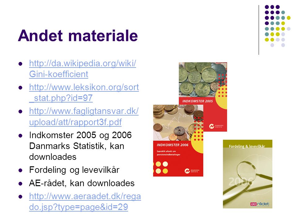 Andet materiale http://da.wikipedia.org/wiki/Gini-koefficient