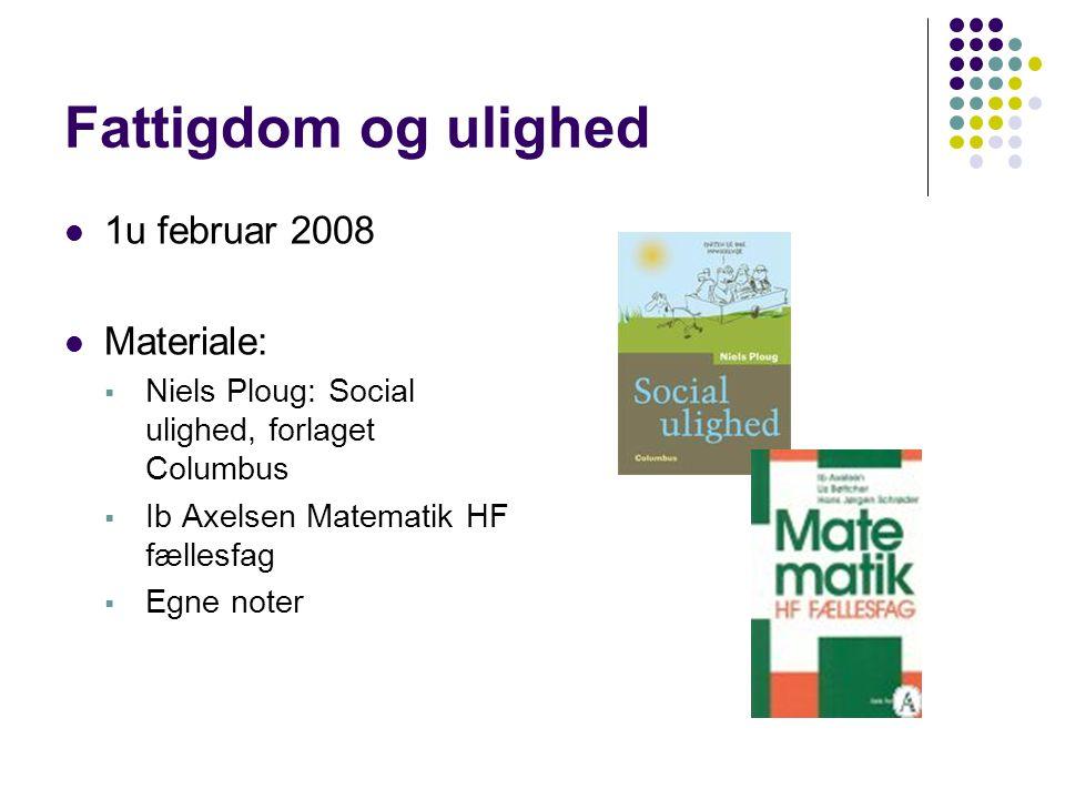 Fattigdom og ulighed 1u februar 2008 Materiale: