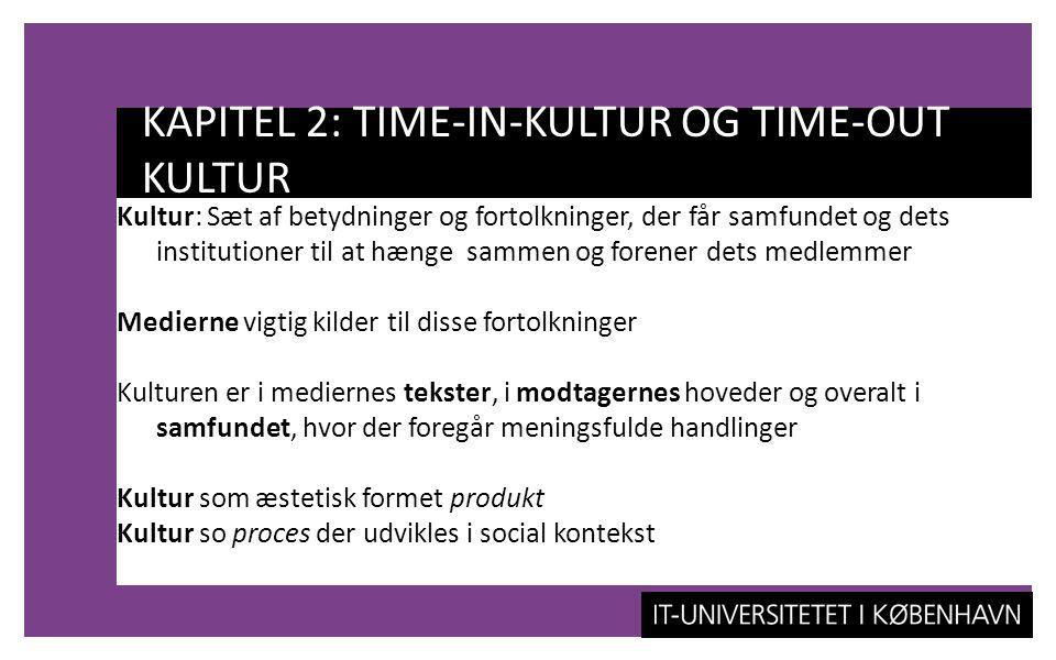KAPITEL 2: TIME-IN-KULTUR OG TIME-OUT KULTUR