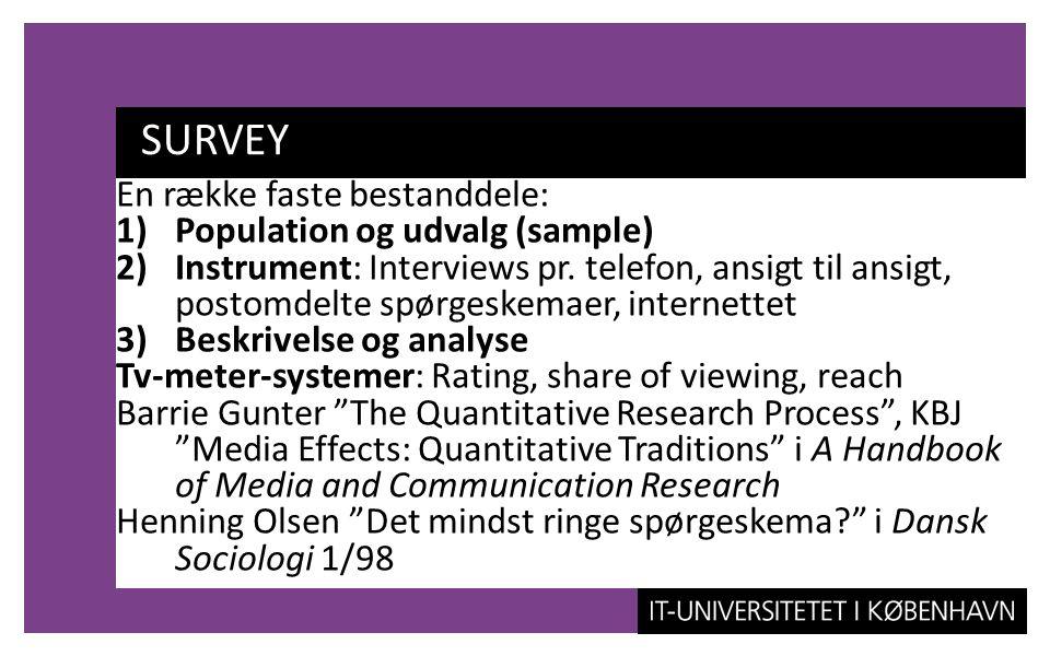 SURVEY En række faste bestanddele: Population og udvalg (sample)