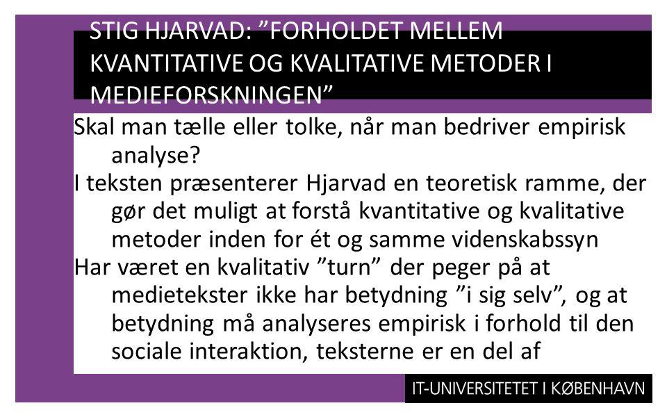 STIG HJARVAD: FORHOLDET MELLEM KVANTITATIVE OG KVALITATIVE METODER I MEDIEFORSKNINGEN