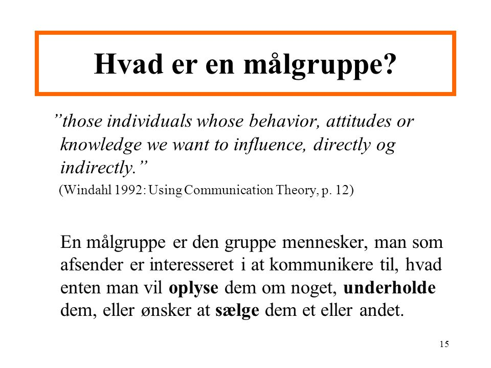 Hvad er en målgruppe those individuals whose behavior, attitudes or knowledge we want to influence, directly og indirectly.