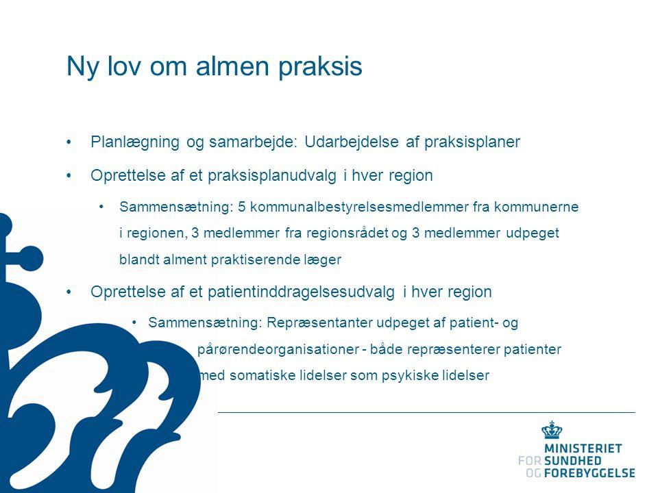 Ny lov om almen praksis Planlægning og samarbejde: Udarbejdelse af praksisplaner. Oprettelse af et praksisplanudvalg i hver region.
