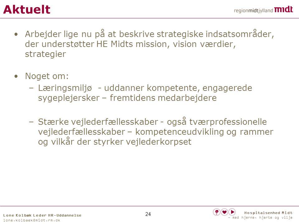 Aktuelt Arbejder lige nu på at beskrive strategiske indsatsområder, der understøtter HE Midts mission, vision værdier, strategier.