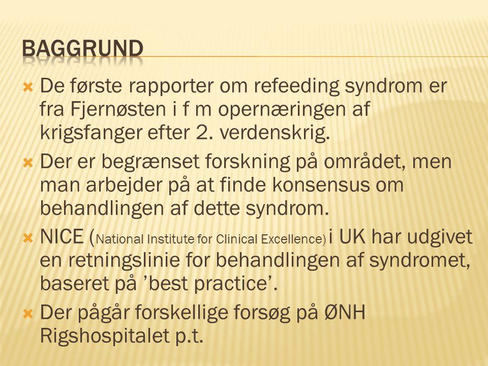 Baggrund De første rapporter om refeeding syndrom er fra Fjernøsten i f m opernæringen af krigsfanger efter 2. verdenskrig.
