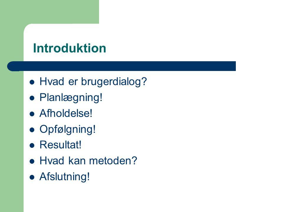 Introduktion Hvad er brugerdialog Planlægning! Afholdelse!