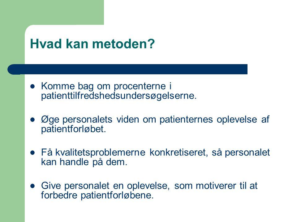 Hvad kan metoden Komme bag om procenterne i patienttilfredshedsundersøgelserne. Øge personalets viden om patienternes oplevelse af patientforløbet.