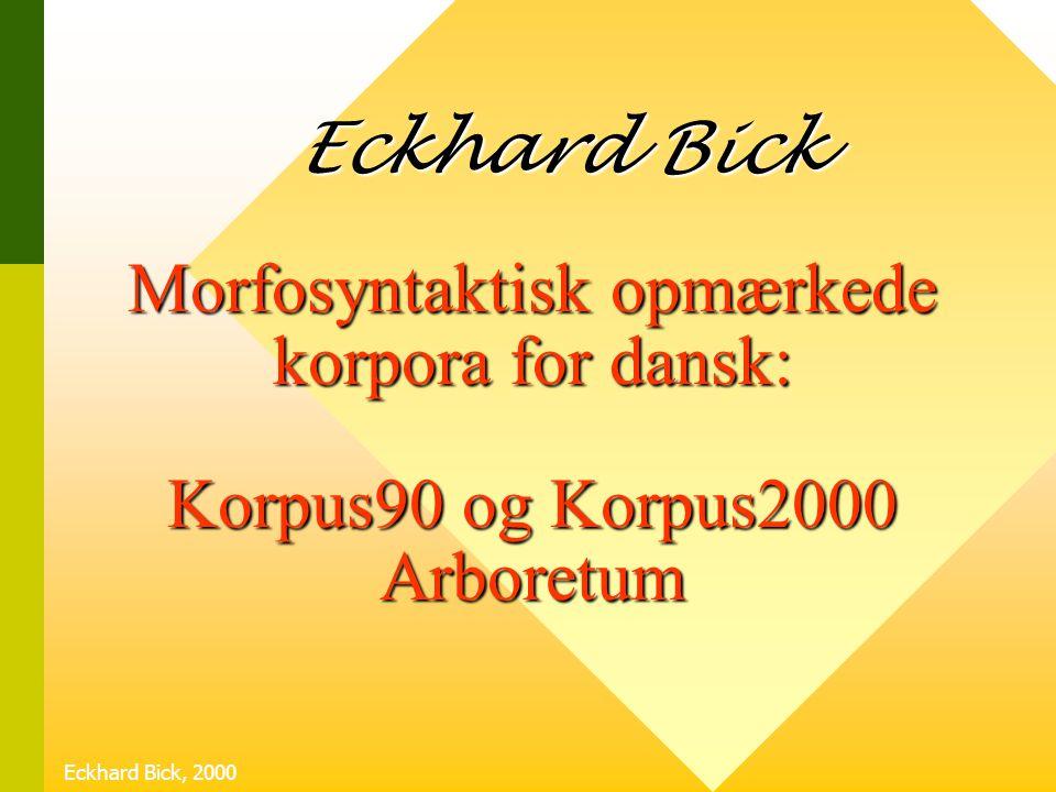 Eckhard Bick Morfosyntaktisk opmærkede korpora for dansk: Korpus90 og Korpus2000 Arboretum.