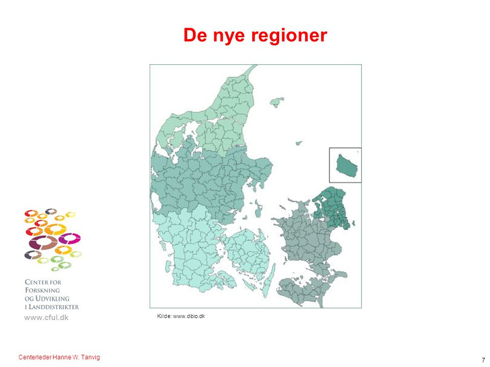 De nye regioner Kilde: www.dbio.dk Centerleder Hanne W. Tanvig