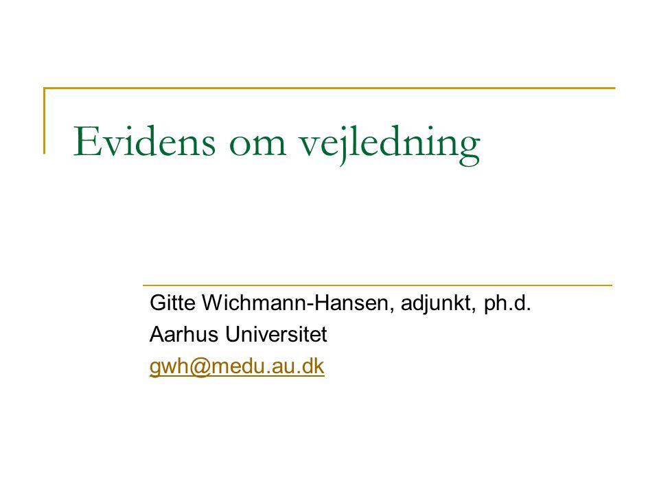 Evidens om vejledning Gitte Wichmann-Hansen, adjunkt, ph.d.
