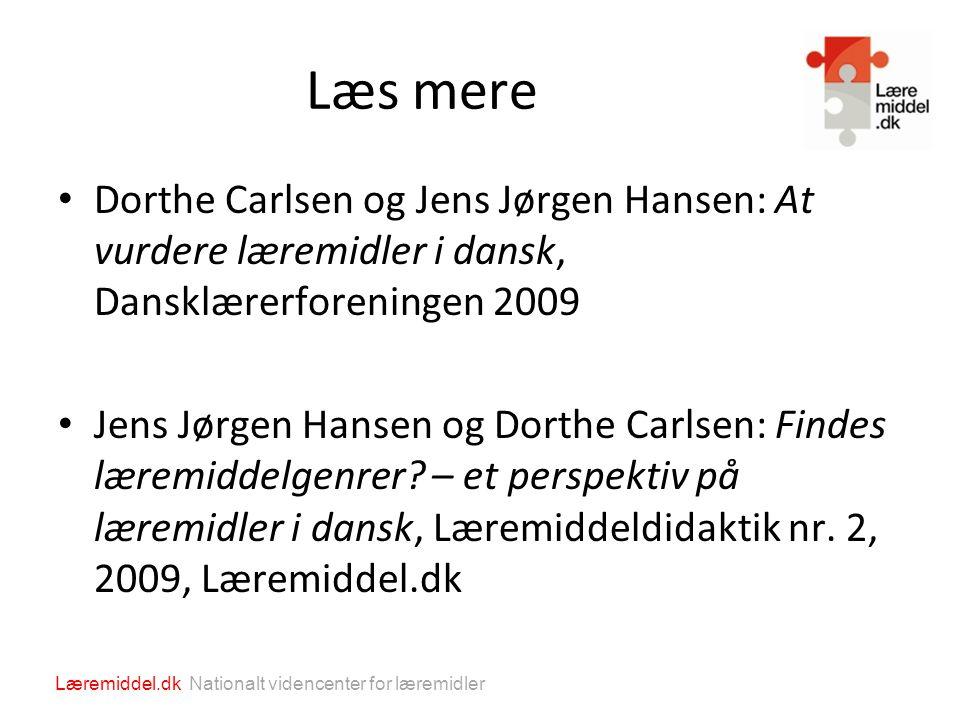 Læs mere Dorthe Carlsen og Jens Jørgen Hansen: At vurdere læremidler i dansk, Dansklærerforeningen 2009.