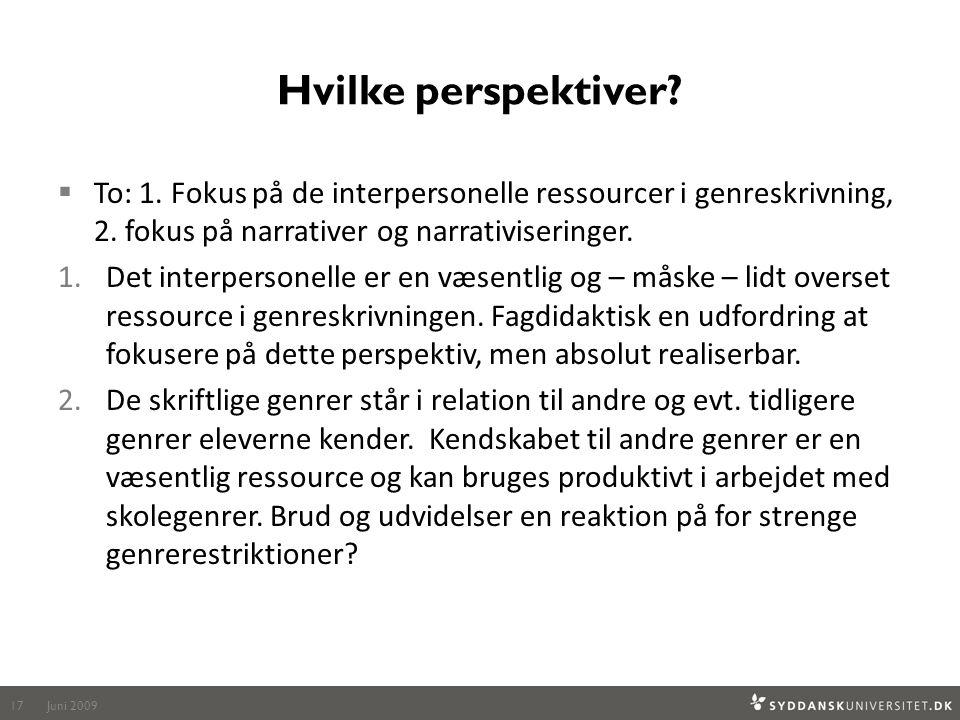 Hvilke perspektiver To: 1. Fokus på de interpersonelle ressourcer i genreskrivning, 2. fokus på narrativer og narrativiseringer.