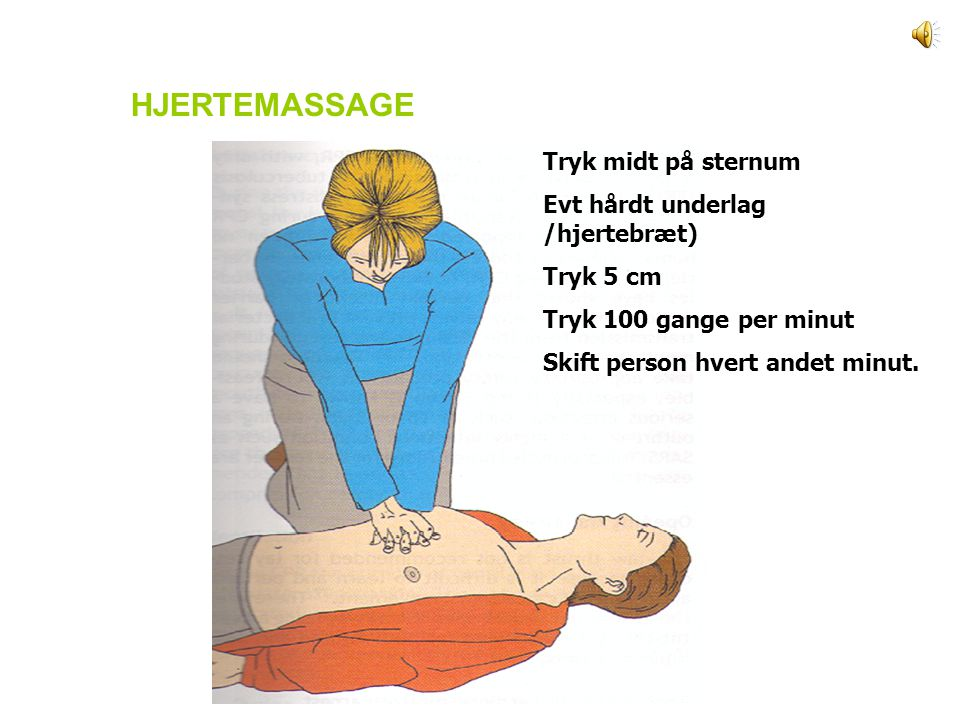 HJERTEMASSAGE Tryk midt på sternum Evt hårdt underlag /hjertebræt)