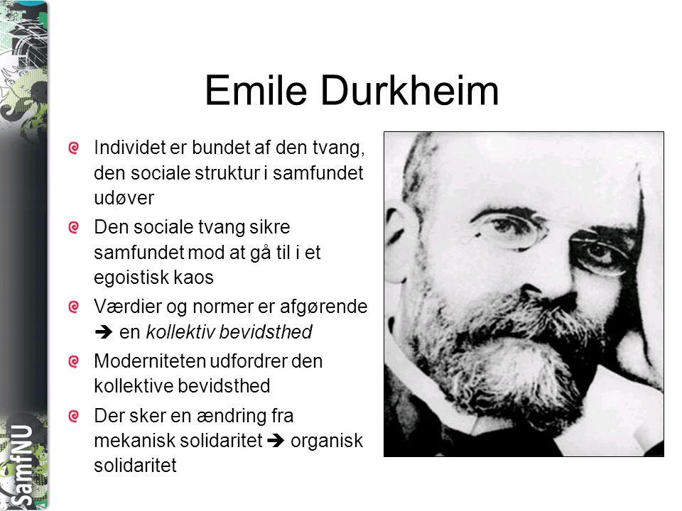 Emile Durkheim Individet er bundet af den tvang, den sociale struktur i samfundet udøver.
