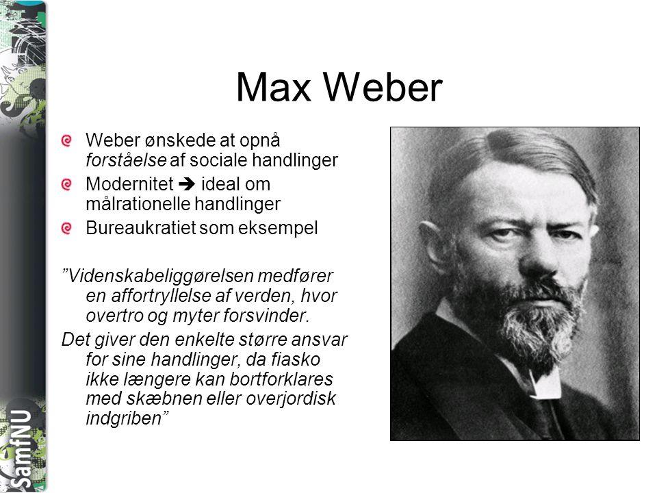 Max Weber Weber ønskede at opnå forståelse af sociale handlinger