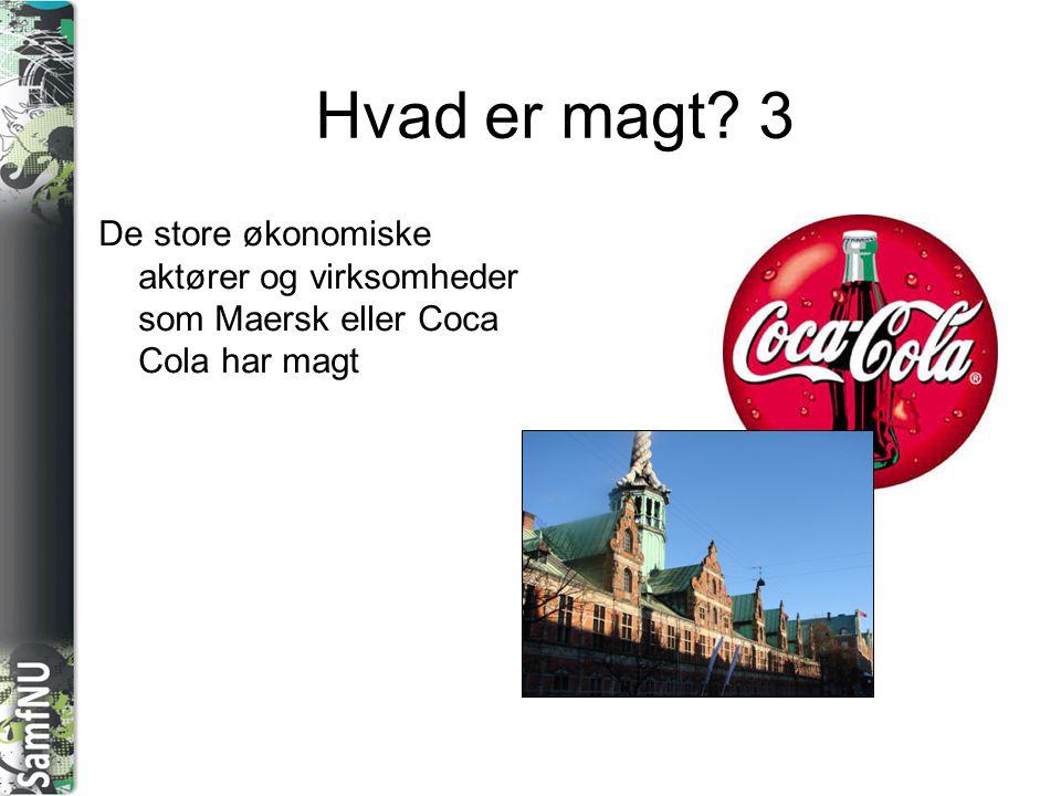 Hvad er magt 3 De store økonomiske aktører og virksomheder som Maersk eller Coca Cola har magt