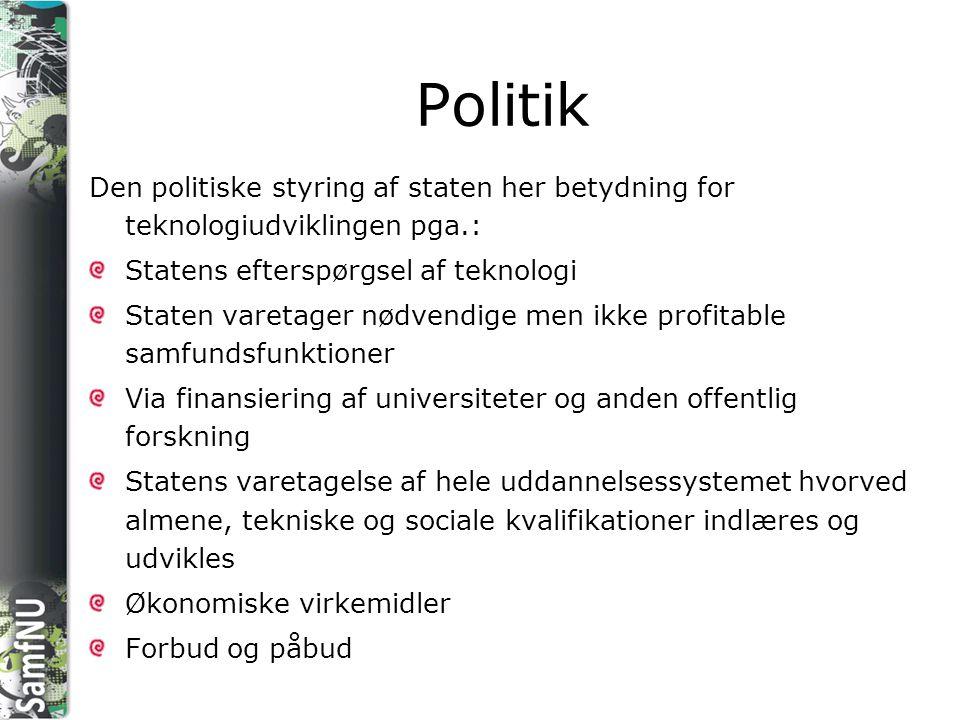 Politik Den politiske styring af staten her betydning for teknologiudviklingen pga.: Statens efterspørgsel af teknologi.