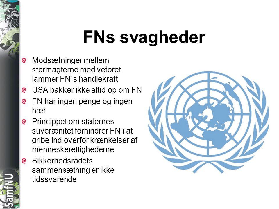 FNs svagheder Modsætninger mellem stormagterne med vetoret lammer FN´s handlekraft. USA bakker ikke altid op om FN.