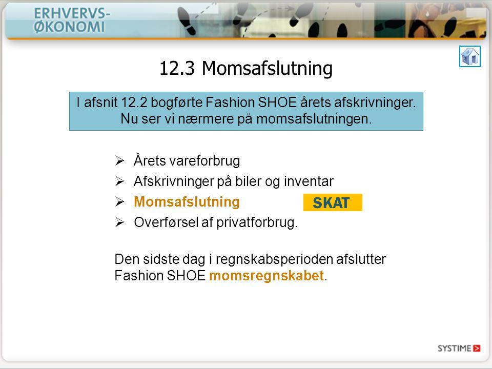 12.3 Momsafslutning I afsnit 12.2 bogførte Fashion SHOE årets afskrivninger. Nu ser vi nærmere på momsafslutningen.