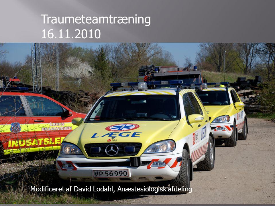 Traumeteamtræning 16.11.2010 Modificeret af David Lodahl, Anæstesiologisk afdeling.