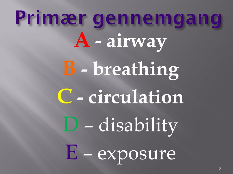 A - airway B - breathing C - circulation D – disability E – exposure