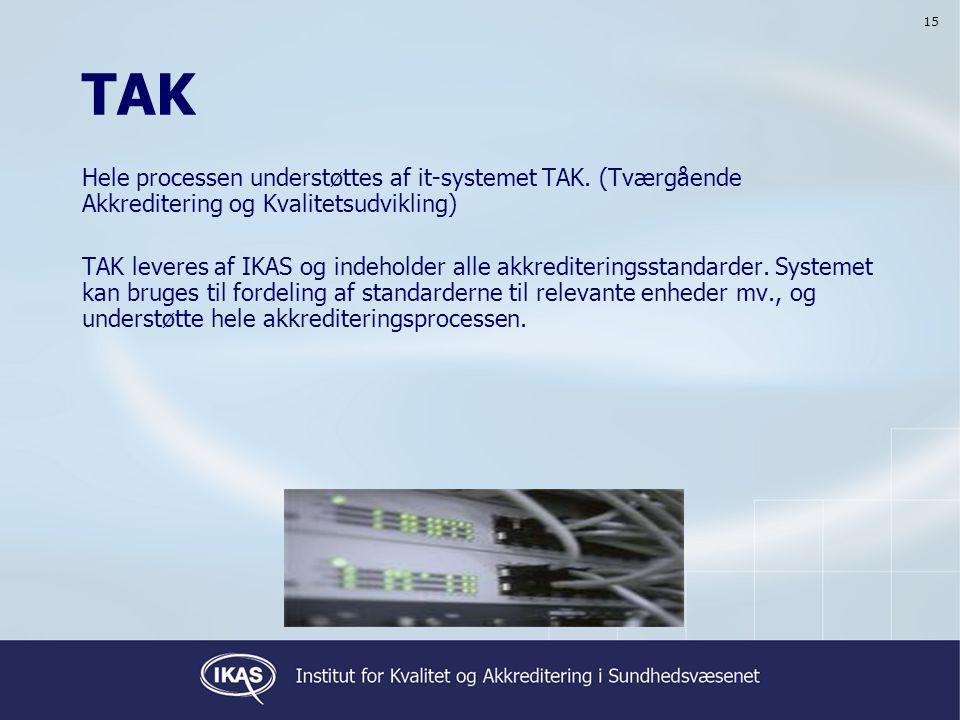 15 TAK. Hele processen understøttes af it-systemet TAK. (Tværgående Akkreditering og Kvalitetsudvikling)