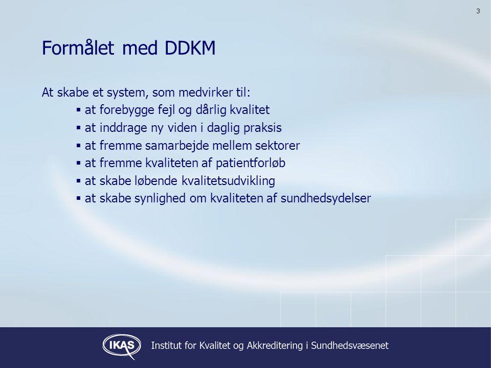 Formålet med DDKM At skabe et system, som medvirker til: