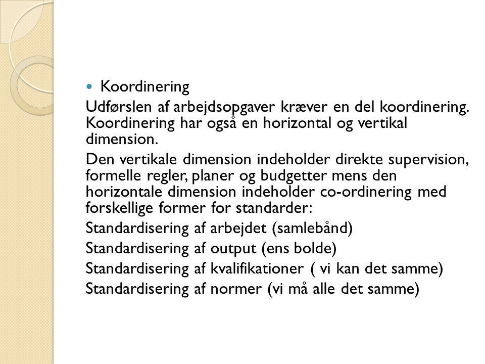 Koordinering Udførslen af arbejdsopgaver kræver en del koordinering. Koordinering har også en horizontal og vertikal dimension.