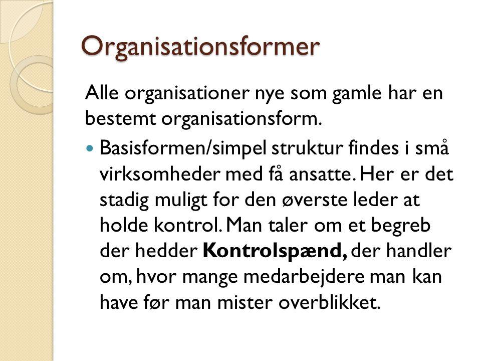 Organisationsformer Alle organisationer nye som gamle har en bestemt organisationsform.