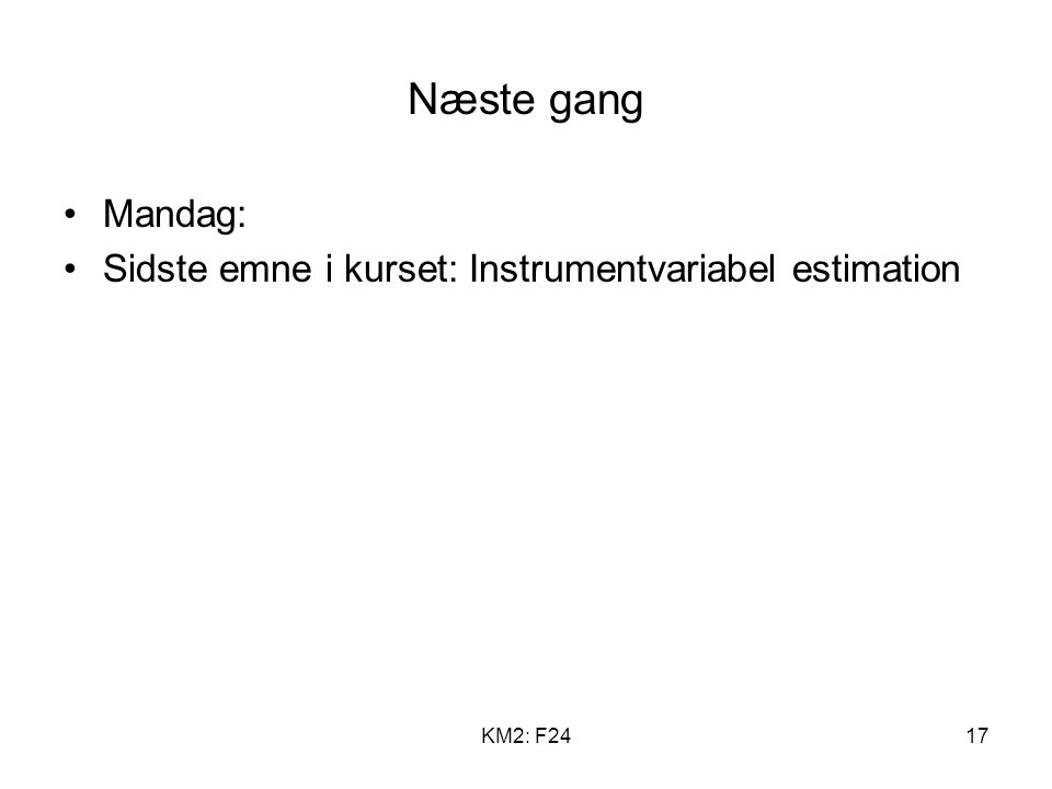 Næste gang Mandag: Sidste emne i kurset: Instrumentvariabel estimation