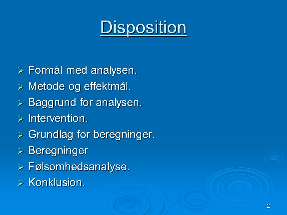 Disposition Formål med analysen. Metode og effektmål.