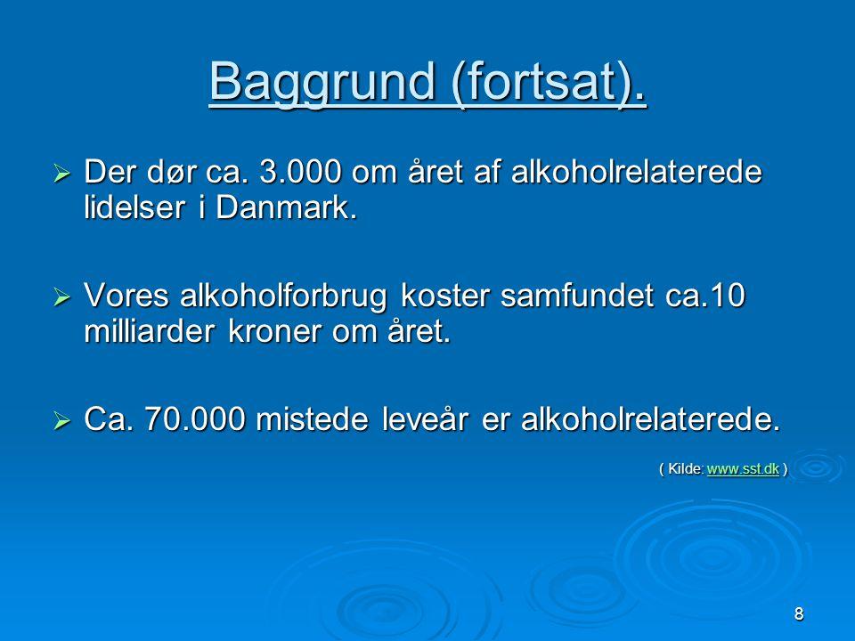 Baggrund (fortsat). Der dør ca. 3.000 om året af alkoholrelaterede lidelser i Danmark.