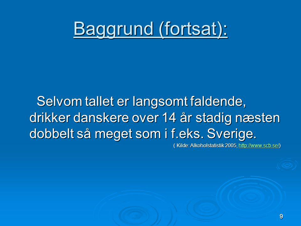 Baggrund (fortsat): Selvom tallet er langsomt faldende, drikker danskere over 14 år stadig næsten dobbelt så meget som i f.eks. Sverige.