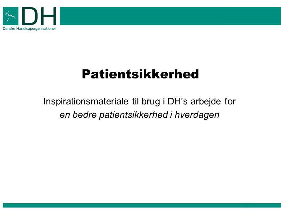 Patientsikkerhed Inspirationsmateriale til brug i DH's arbejde for